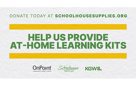 Help Us Provide At-Home Learning Kits. Donate today at Schoolhousesupplies.org. Sponsored by OnPoint Community Credit Union and KGW 8.